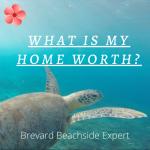 What Is My Home Worth - Brevard Beachside Expert - Brenda Brooks - 561-951-7332